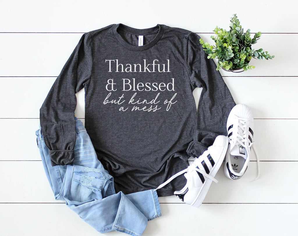 Thankful and Blessed but Kind of a Mess Long Sleeve