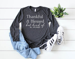 Thankful and Blessed but Kind of a Mess Long Sleeve - Hot Mess Mom Designs
