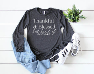 Thankful and Blessed, but Kind of a Mess Long Sleeve - Hot Mess Mom Designs