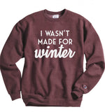 I wasn't made for winter sweatshirt - Hot Mess Mom Designs