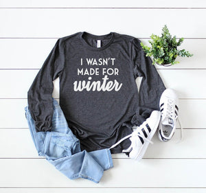 I wasn't made for winter long sleeve - Hot Mess Mom Designs