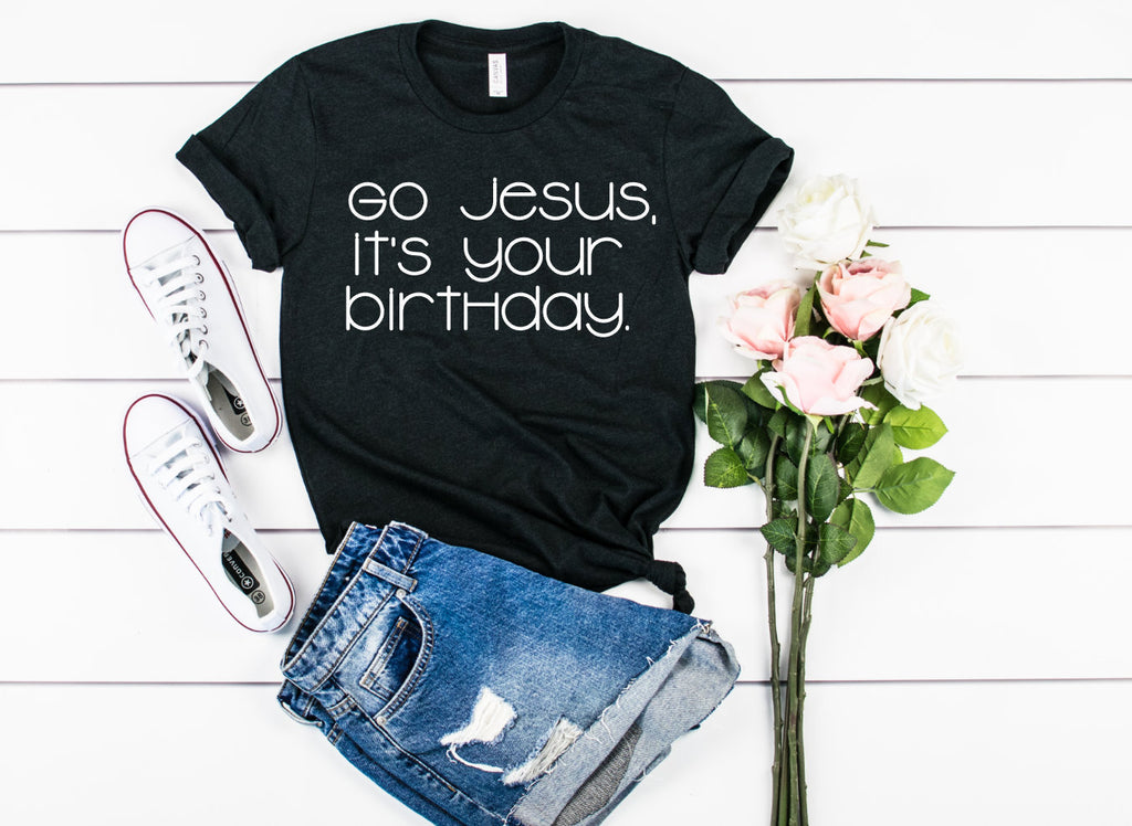 Go Jesus its your birthday unisex shirt - Hot Mess Mom Designs