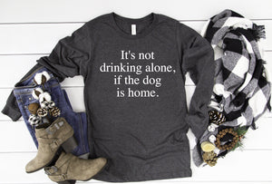 Its not drinking alone if the dog is home long sleeve - Hot Mess Mom Designs