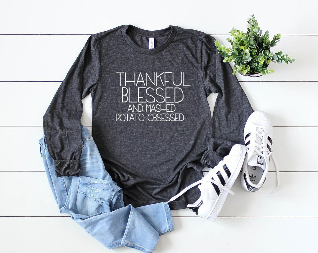 Thankful Blessed and Mashed Potato Obsessed Long Sleeve - Hot Mess Mom Designs