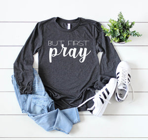 but first pray long sleeve - Hot Mess Mom Designs
