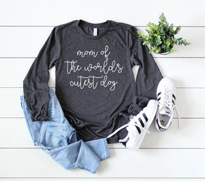Mom of the Worlds Cutest Dog Long sleeve - Hot Mess Mom Designs