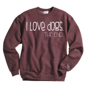 I love dogs, the end sweatshirt - Hot Mess Mom Designs