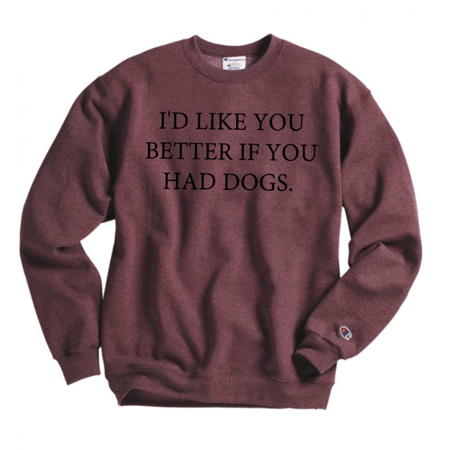 I'd Like You Better If You Had Dogs Sweatshirt - Hot Mess Mom Designs