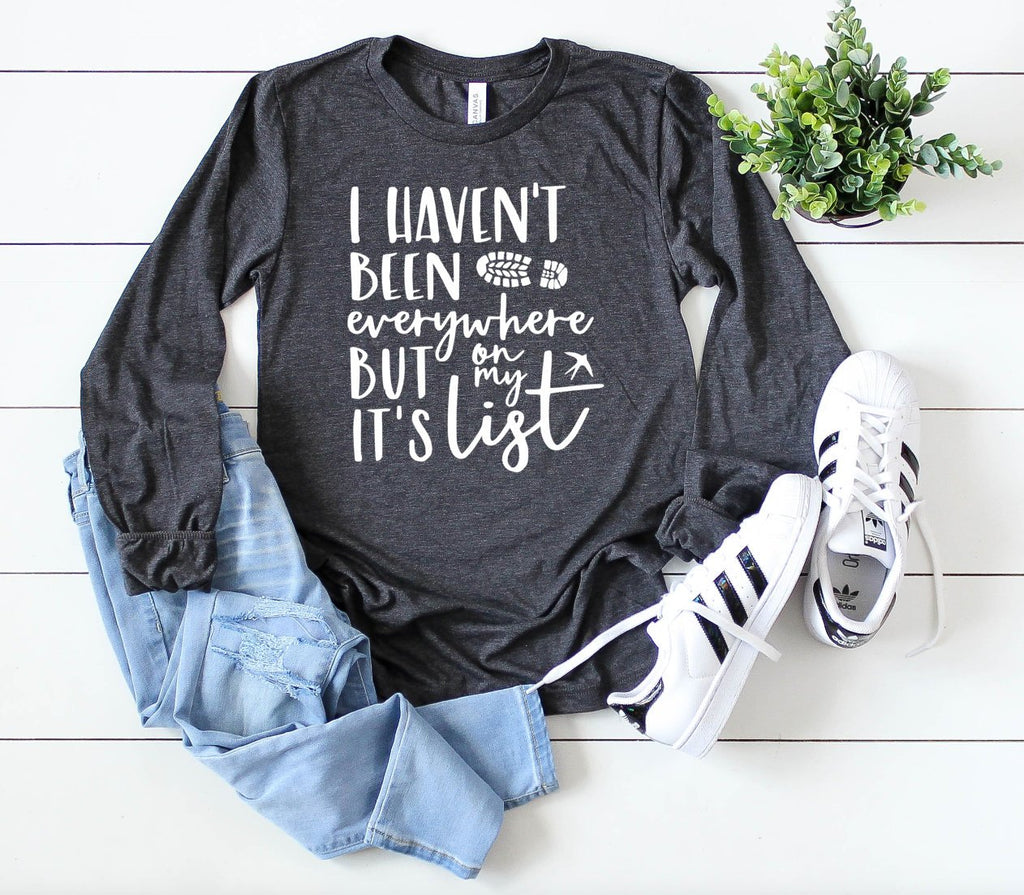 I Haven't Been Everywhere, But It's On My List, Long sleeve - Hot Mess Mom Designs
