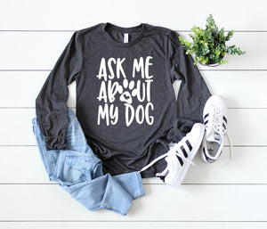 Ask Me About My Dog Long Sleeve - Hot Mess Mom Designs