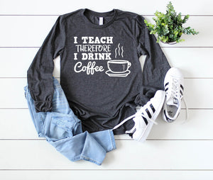 I teach therefore I drink coffee - Hot Mess Mom Designs
