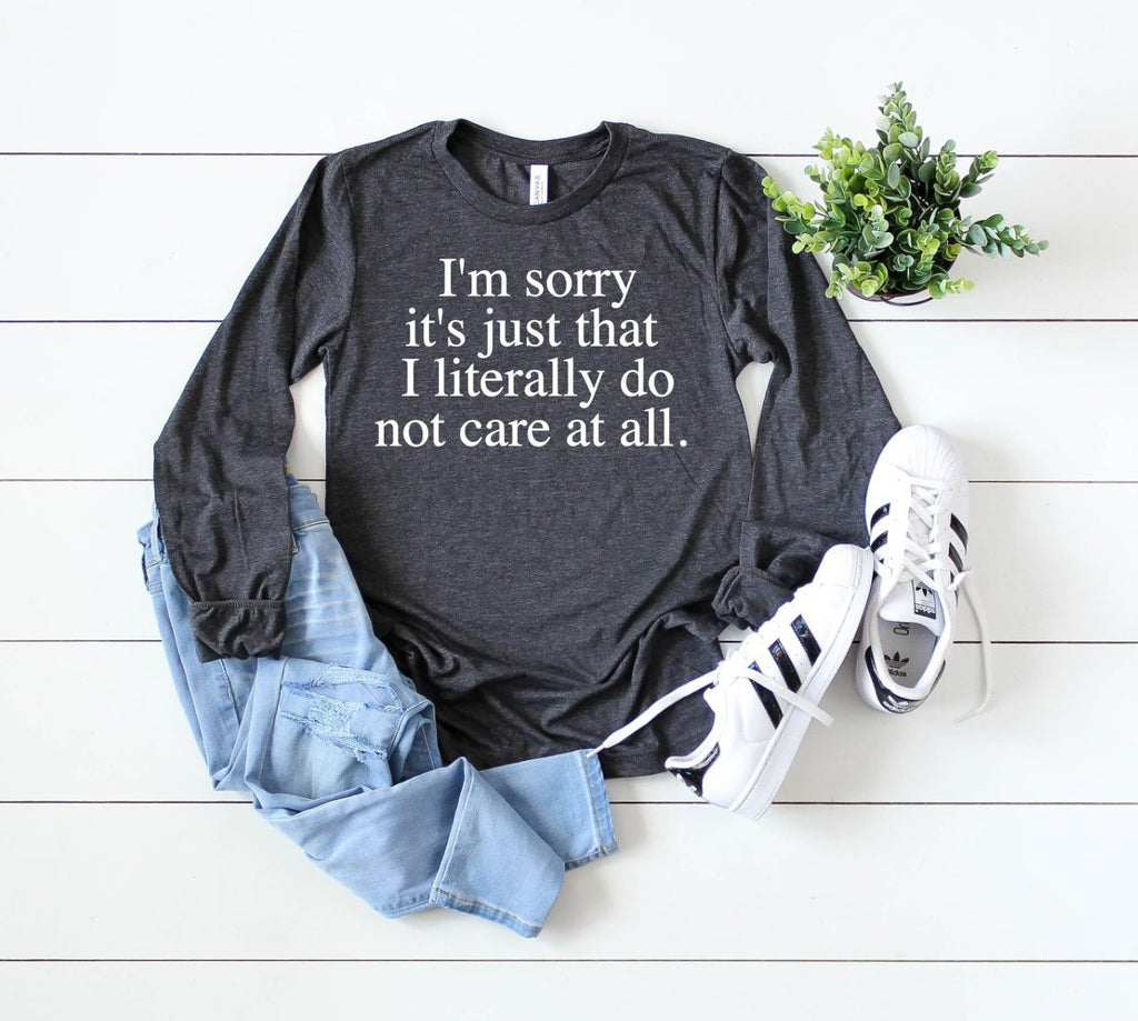 Im sorry its just that I literally do not care at all long sleeve - Hot Mess Mom Designs