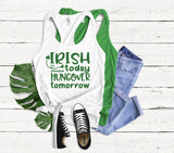 Irish Today, Hungover Tomorrow Tank - Hot Mess Mom Designs
