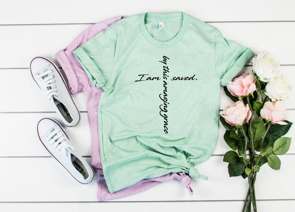I am Saved by this Amazing Grace unisex shirt - Hot Mess Mom Designs