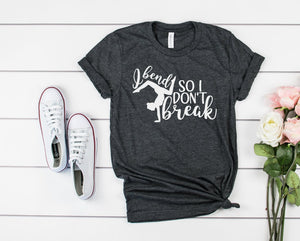 I Bend So I Dont Break Shirt - Hot Mess Mom Designs