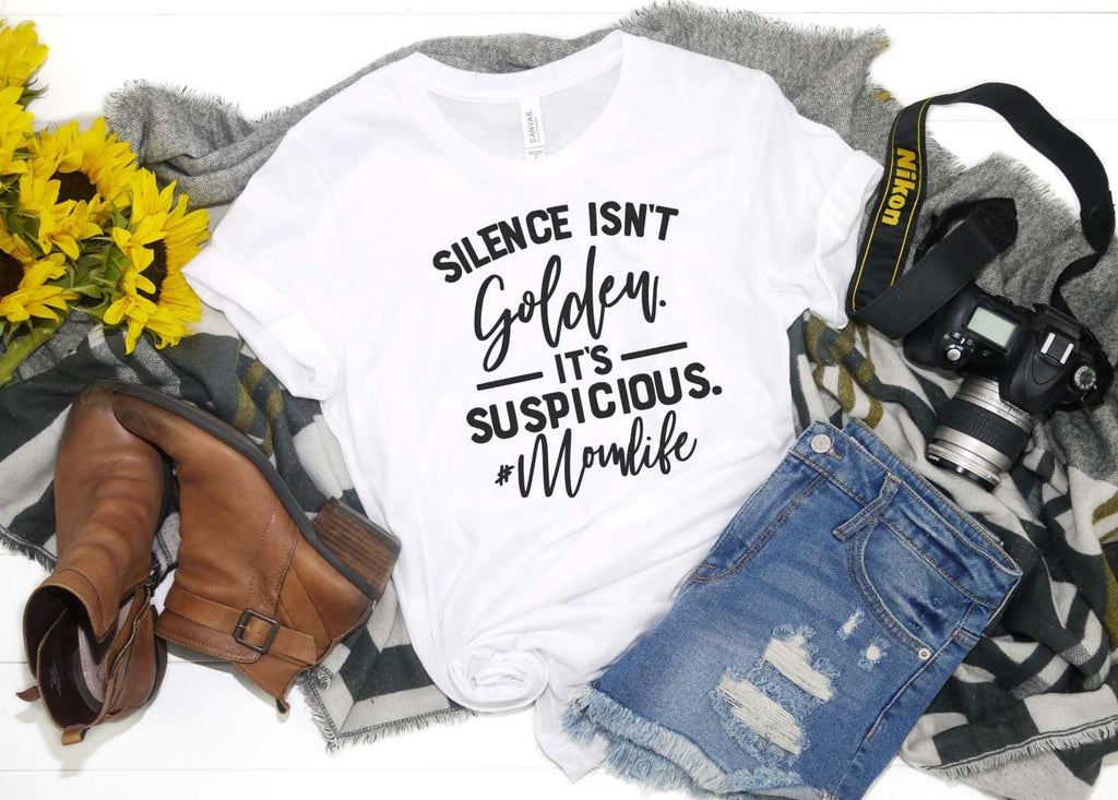 silence isn't golden its suspicious - Hot Mess Mom Designs