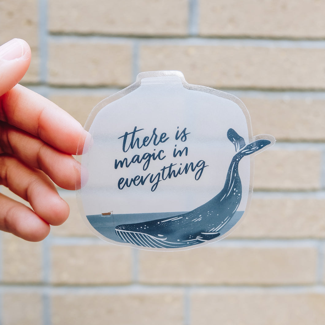 There is magic in everything - Whale Clear Sticker
