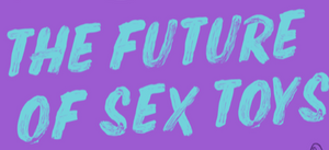The Future of Sex Tech