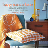 Happy Starts At Home: Getting the life you want by changing the space you've got | Rebecca West | CICO Books