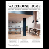 Warehouse Home: Industrial Inspiration for 21st Century Living | Thames & Hudson