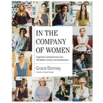 In The Company of Women: Inspiration and Advice from over 100 Makers, Artists and Entrepreneurs  | Grace Bonney