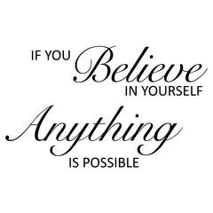 If you believe in yourself, anything is possible