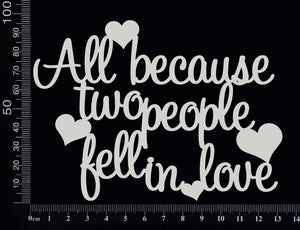 All Because Two People Fell in Love - White Chipboard