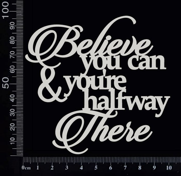 Believe you can and you're halfway there - White Chipboard