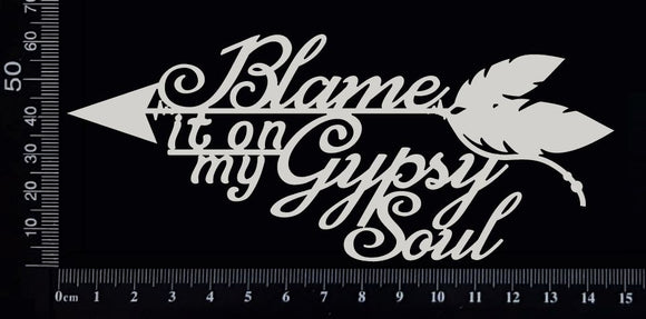 Blame it on my Gypsy Soul - White Chipboard
