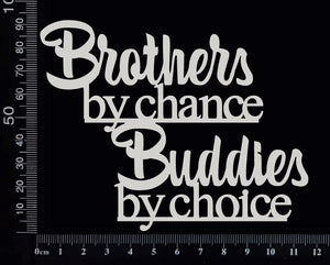 Brothers by chance Buddies by choice - White Chipboard