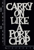 Carry on Like a Pork Chop - A - White Chipboard