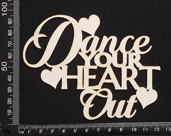 Dance your heart out - White Chipboard