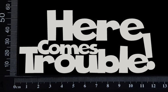 Here Comes Trouble! - White Chipboard