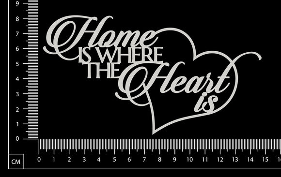 Home is where the heart is - White Chipboard