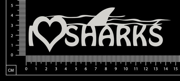 I Love Sharks - White Chipboard