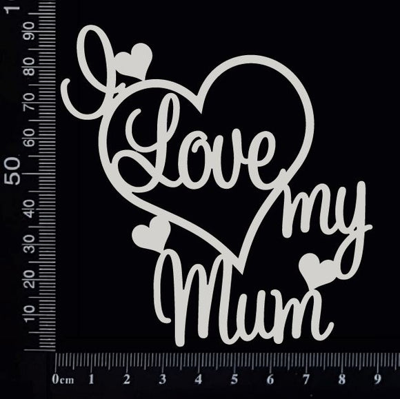 I Love My Mum - White Chipboard