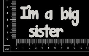 I'm a big sister - White Chipboard