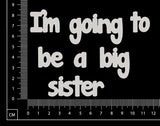 I'm going to be a big sister - White Chipboard