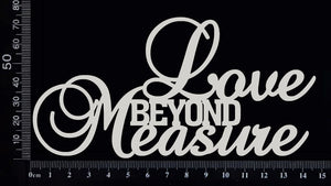 Love Beyond Measure - Large - White Chipboard