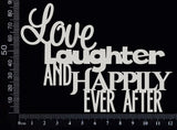 Love Laughter and Happily Ever After - White Chipboard