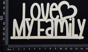 Love My Family - White Chipboard