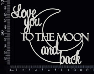 Love you to the Moon and Back - White Chipboard
