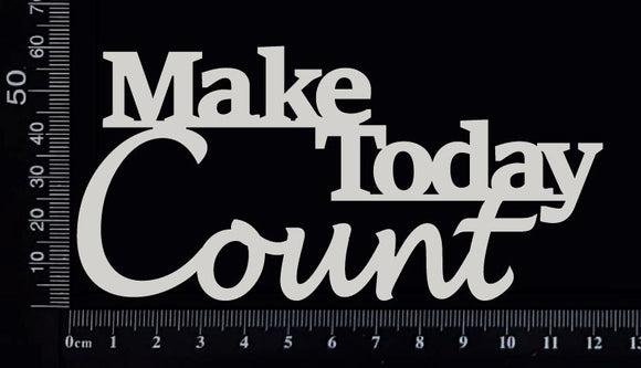 Make Today Count - B - White Chipboard