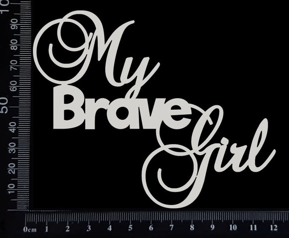 My Brave Girl - White Chipboard