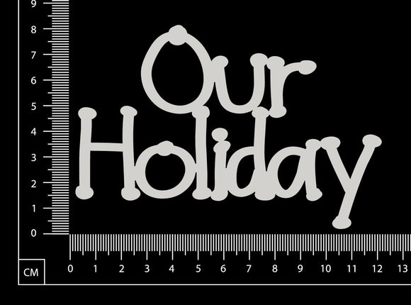 Our Holiday - White Chipboard