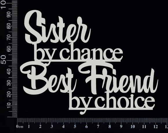 Sister by chance Best Friend by choice - White Chipboard