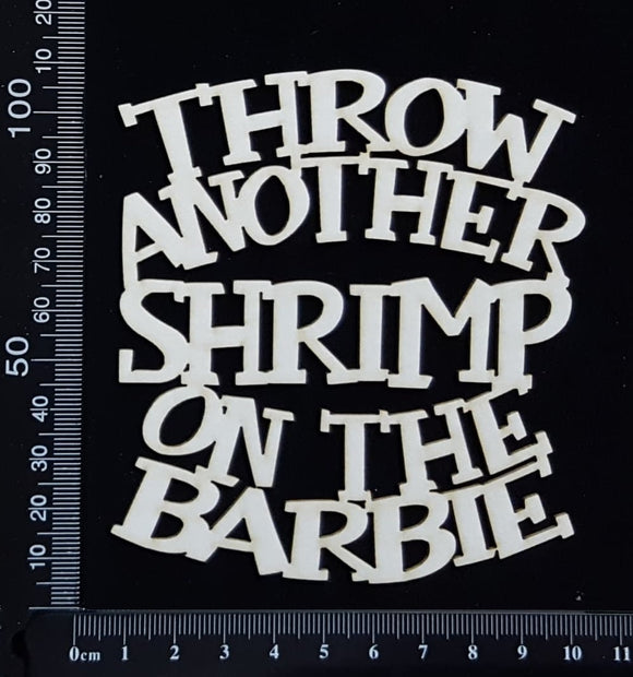 Throw Another Shrimp on the Barbie - White Chipboard