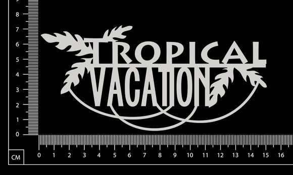 Tropical Vacation - White Chipboard
