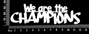 We are the Champions - White Chipboard