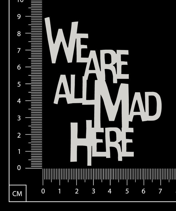We are all Mad Here - B - Small - White Chipboard